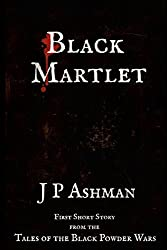 Black Martlet: First short story from the tales of the Black Powder Wars (Black Powder Wars short stories)
