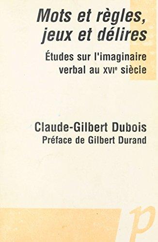 Mots et règles, jeux et délires: Études sur l'imaginaire verbal au XVIe siècle (Varia)