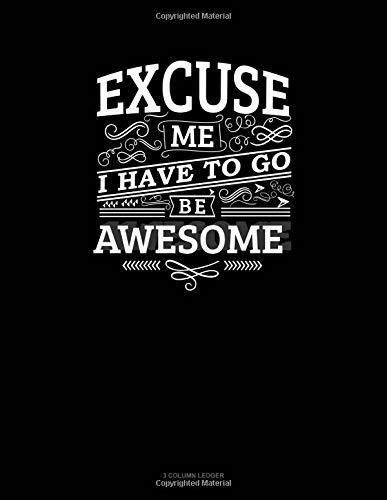 Excuse Me I Have To Go Be Awesome: 3 Column Ledger por Jeryx Publishing