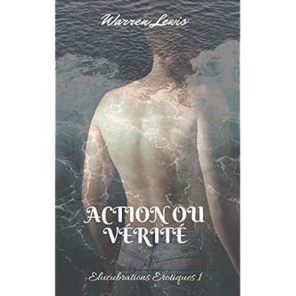 Action ou Vérité (Elucubrations Erotiques t. 1)