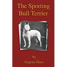 The Sporting Bull Terrier (Vintage Dog Books Breed Classic - American Pit Bull Terrier) (A Vintage Dog Books Breed Classic)