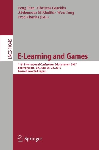 E-Learning and Games: 11th International Conference, Edutainment 2017, Bournemouth, UK, June 26-28, 2017, Revised Selected Papers (Lecture Notes in Computer Science, Band 10345)