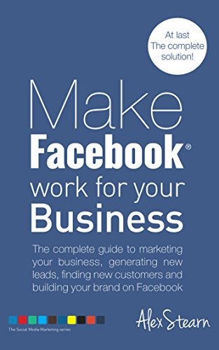 make-facebook-work-for-your-business-the-complete-guide-to-facebook-marketing-generating-new-leads-f