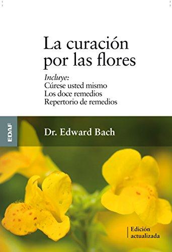 La Curacion Por las Flores: Curese Usted Mismo/Los Doce Remedios/Nuevo Repertorio de Remedios