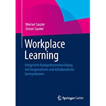 Workplace Learning: Integrierte Kompetenzentwicklung mit kooperativen und kollaborativen Lernsystemen