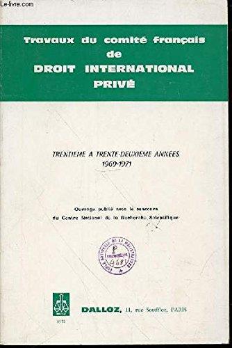 TRAVAUX DU COMITE FRANCAIS DE DROIT INTERNATIONAL PRIVE - TRENTIEME A TRENTE-DEUXIEME ANNEES 1969-1971.