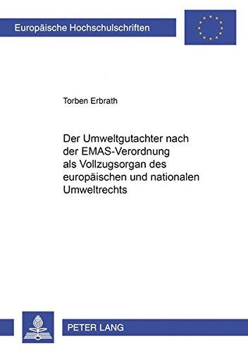 Der Umweltgutachter nach der EMAS-Verordnung als Vollzugsorgan des europäischen und nationalen Umweltrechts (Europäische Hochschulschriften Recht / ... / Series 2: Law / Série 2: Droit, Band 3206)