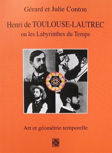 Henri de Toulouse-Lautrec ou les Labyrinthes du Temps : Art et géométrie temporelle