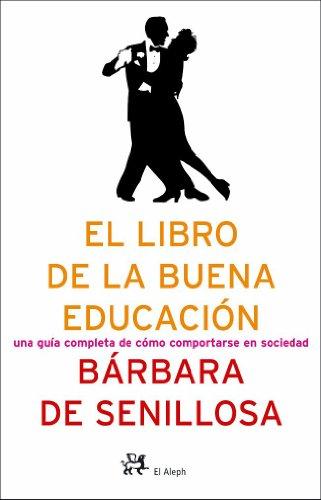El libro de la buena educación.: Una guía completa de cómo comportarse en sociedad (PERSONALIA) por Bárbara de Senillosa de Olano