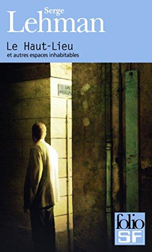 Le Haut-Lieu et autres espaces inhabitables par Serge Lehman