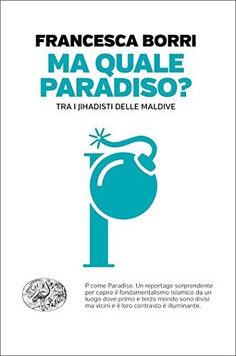 Ma quale paradiso?: Tra i jihadisti delle Maldive (Einaudi. Passaggi)