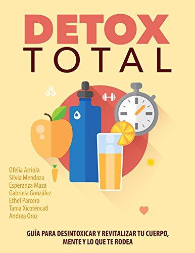 DETOX TOTAL: Guía para desintoxicar y revitalizar tu cuerpo, mente y lo que te rodea.