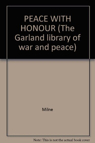PEACE WITH HONOUR (The Garland library of war and peace)
