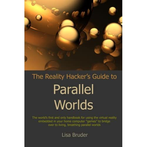 The Reality Hacker's Guide to Parallel Worlds by Lisa Bruder (8-Oct-2007) Perfect Paperback