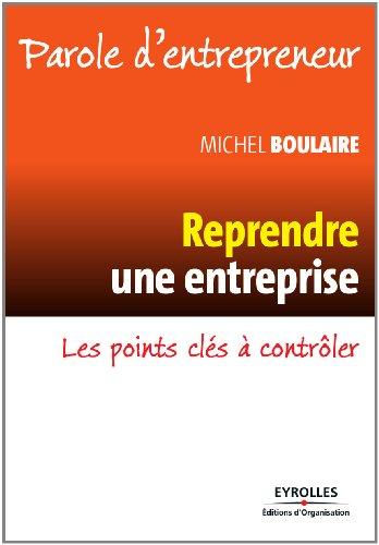 Reprendre une entreprise : Les points clés à contrôler (Parole d'entrepreneur) par Michel Boulaire