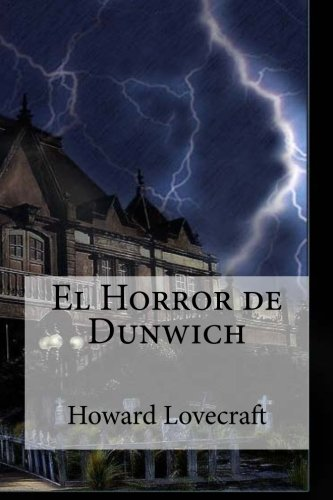 El Horror de Dunwich: El Horror de Dunwich Lovecraft, Howard Phillips por Howard Phillips Lovecraft
