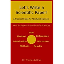 Let's Write a Scientific Paper!: A Practical Guide for Absolute Beginners. With Examples from the Life Sciences
