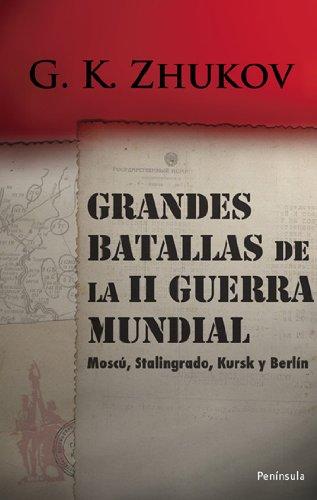 Descargar Libro Grandes batallas de la II Guerra Mundial: Moscú, Stalingrado, Kursk y Berlín (Atalaya) de Marshal Georgi K. Zhukov