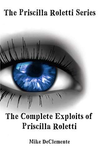 The Priscilla Roletti Series  The Complete Exploits of Priscilla Roletti (English Edition)