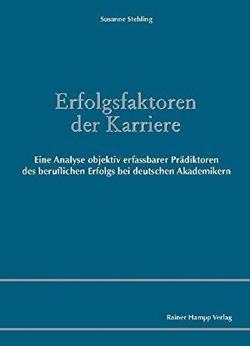 Erfolgsfaktoren der Karriere: Eine Analyse objektiv erfassbarer Prädiktoren des beruflichen Erfolgs bei deutschen Akademikern by Susanne Stehling (2009-12-15)