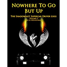 Nowhere To Go But Up (The Shadowfast Supercar Driver Logs Book 5) (English Edition)
