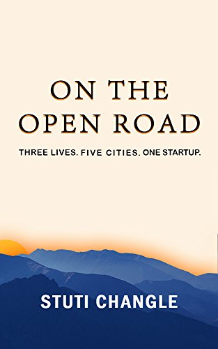 ON THE OPEN ROAD: Three Lives. Five Cities. One Startup. by [Changle, Stuti]
