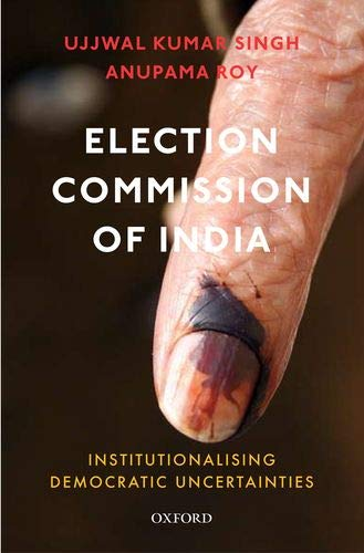Election Commission of India: Institutionalising Democratic Uncertainties