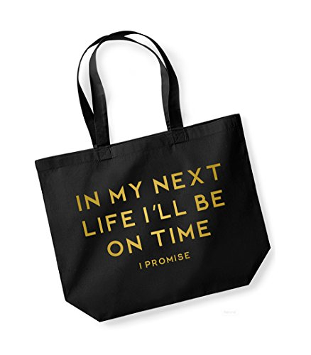 In My Next Life I'll Be On Time (I Promise)- Large Canvas Fun Slogan Tote Bag Black/Gold