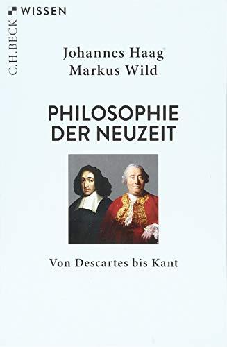 Philosophie der Neuzeit: Von Descartes bis Kant (Beck'sche Reihe)