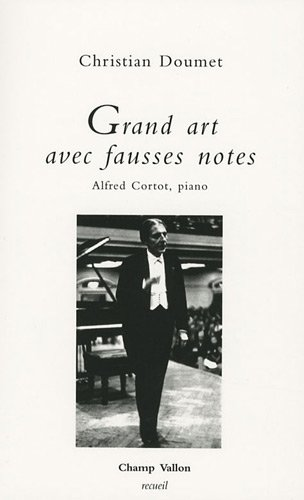 Grand art avec fausses notes : Alfred Cortot, piano par Christian Doumet