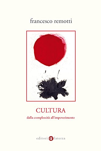 Cultura: Dalla complessità all'impoverimento (Percorsi Laterza)