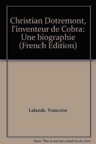 Christian Dotremont, l'inventeur de Cobra : Une biographie