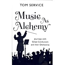Music as Alchemy: Journeys with Great Conductors and Their Orchestras (Hardback) - Common