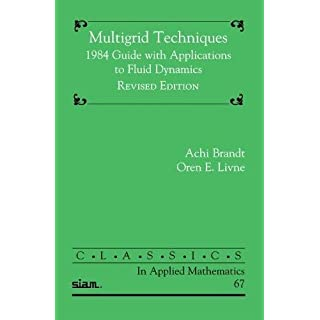 Multigrid Techniques: 1984 Guide with Applications to Fluid Dynamics (Classics in Applied Mathematics, Band 67)