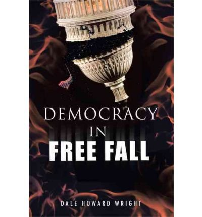 [ [ DEMOCRACY IN FREEFALL: RESTORING OUR FREEDOM BEFORE IT S TOO LATE BY(WRIGHT, DALE HOWARD )](AUTHOR)[PAPERBACK]