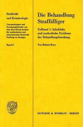 Die Behandlung Straffälliger.: Teilband 1: Inhaltliche und methodische Probleme der Behandlungsforschung.