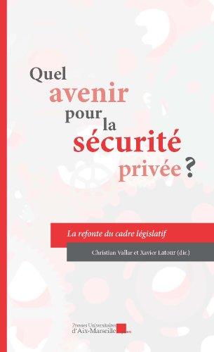 Quel avenir pour la sécurité privée ? par Sous la direction de Christian VALLAR et Xavier LATOUR