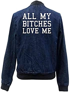 All My Bitches Love Me Bomber Chaqueta Girls Jeans Certified Freak