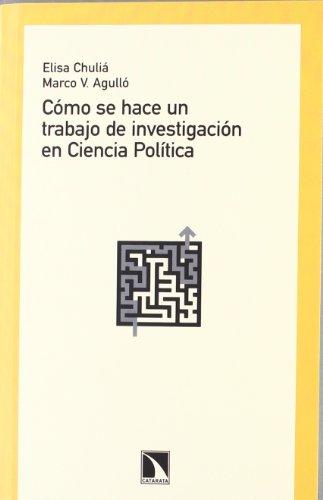 CÓMO SE HACE UN TRABAJO DE INVESTIGACIÓN EN CIENCIA POLÍTICA por Elisa;Vinicio Agulló Pastor, Marco Chuliá Rodrigo