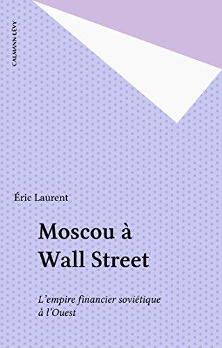 Moscou à Wall Street: L'empire financier soviétique à l'Ouest