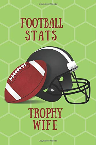 Football Stats Trophy Wife: Blank Line Journal