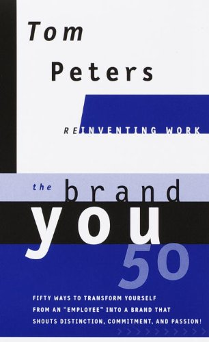 the-brand-you50-reinventing-work-fifty-ways-to-transform-yourself-from-an-employee-into-a-brand-that