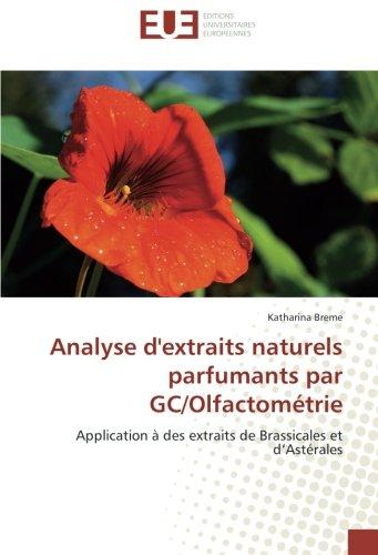 Analyse d'extraits naturels parfumants par GC/Olfactométrie: Application à des extraits de Brassicales et d'Astérales (Omn.Univ.Europ.) par Katharina Breme