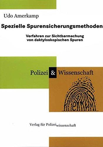 Spezielle Spurensicherungsmethoden. Verfahren zur Sichtbarmachung von daktyloskopischen Spuren (Schriftenreihe Polizei & Wissenschaft)