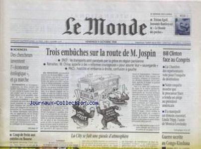 MONDE (LE) [No 16703] du 09/10/1998 - TROIS EMBUCHES SUR LA ROUTE DE M. JOSPIN - BILL CLINTON FACE AU CONGRES - GUERRE SECRETE AU CONGO-KINSHASA - SCIENCES - TRISTAN EGOLF.
