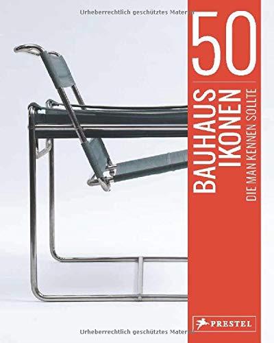 50 Bauhaus-Ikonen, die man kennen sollte (50, die man kennen sollte..., Band 8)