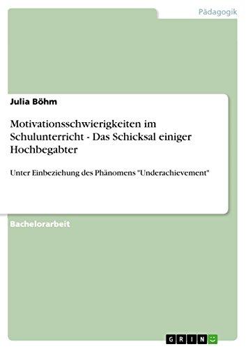 """Motivationsschwierigkeiten im Schulunterricht - Das Schicksal einiger Hochbegabter: Unter Einbeziehung des Phänomens """"Underachievement"""""""