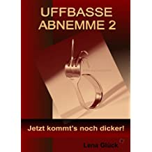UFFBASSE ABNEMME 2 - Jetzt kommt's noch dicker!