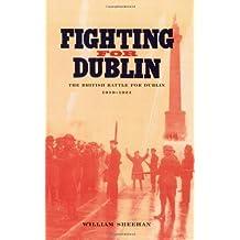 Fighting for Dublin: The British Battle for Dublin 1919-1921