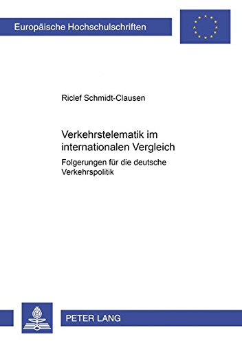 Verkehrstelematik im internationalen Vergleich: Folgerungen für die deutsche Verkehrspolitik (Europäische Hochschulschriften / European University ... Universitaires Européennes, Band 3080)